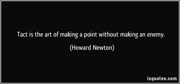 quote-tact-is-the-art-of-making-a-point-without-making-an-enemy-howard-newton-135290